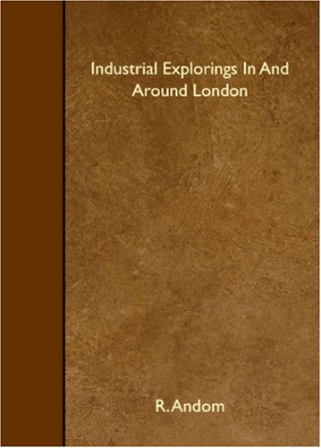 Industrial Explorings In And Around London: R. Andom