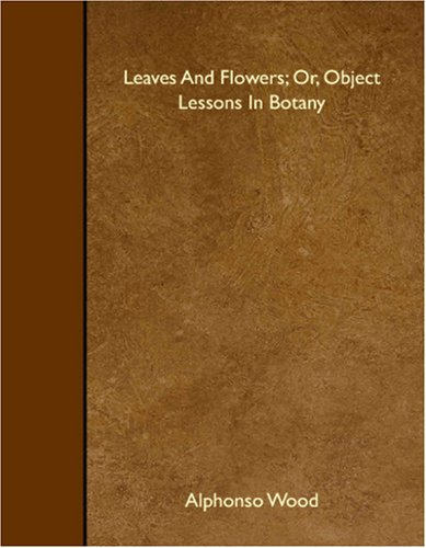 9781408615294: Leaves And Flowers; Or, Object Lessons In Botany
