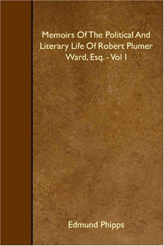 9781408620564: Memoirs Of The Political And Literary Life Of Robert Plumer Ward, Esq. - Vol I