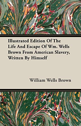 Illustrated Edition Of The Life And Escape Of Wm. Wells Brown From American Slavery, Written By ...