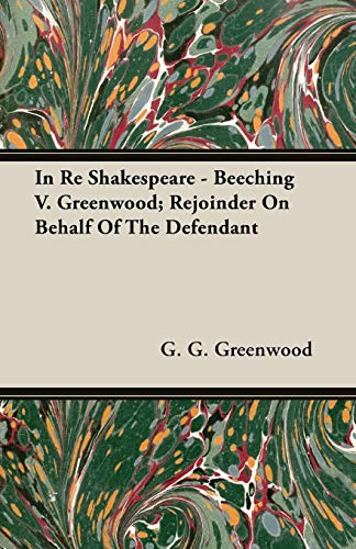 In Re Shakespeare - Beeching V. Greenwood Rejoinder On Behalf Of The Defendant: G. G. Greenwood