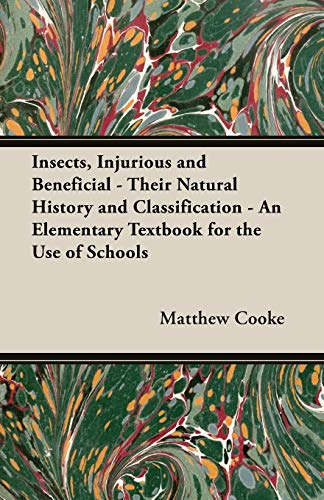 Insects, Injurious and Beneficial - Their Natural History and Classification - An Elementary ...