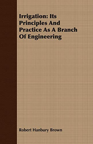 Irrigation; Its Principles And Practice As A: Robert Hanbury Brown