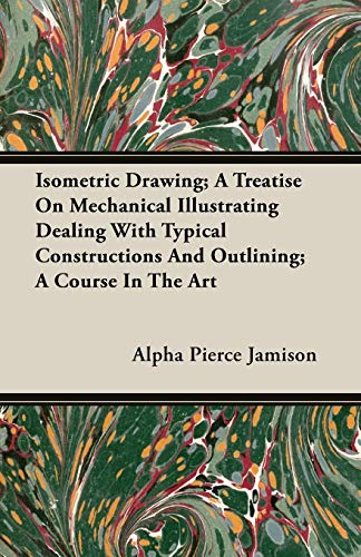 9781408626610: Isometric Drawing; A Treatise On Mechanical Illustrating Dealing With Typical Constructions And Outlining; A Course In The Art