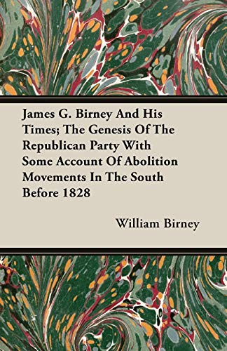 9781408627105: James G. Birney And His Times; The Genesis Of The Republican Party With Some Account Of Abolition Movements In The South Before 1828