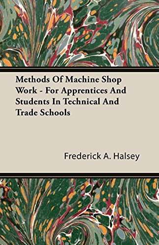 Methods of Machine Shop Work - For: Frederick A. Halsey