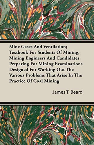 9781408628294: Mine Gases And Ventilation; Textbook For Students Of Mining, Mining Engineers And Candidates Preparing For Mining Examinations Designed For Working ... That Arise In The Practice Of Coal Mining
