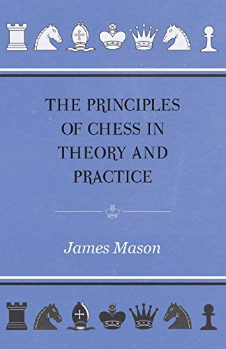 The Principles of Chess in Theory and Practice: James Mason