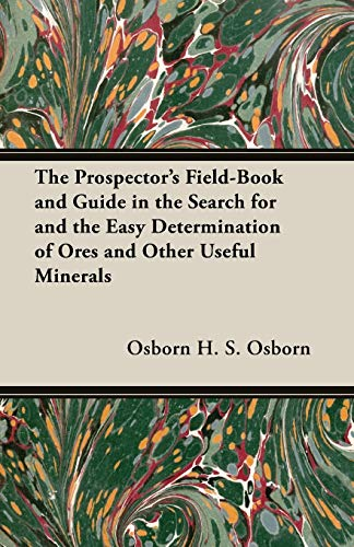 9781408629611: The Prospector's Field-Book and Guide in the Search for and the Easy Determination of Ores and Other Useful Minerals