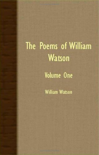 9781408630532: THE POEMS OF WILLIAM WATSON - VOLUME ONE