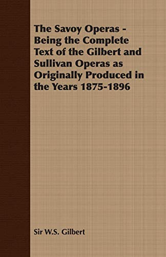 9781408633786: The Savoy Operas - Being the Complete Text of the Gilbert and Sullivan Operas as Originally Produced in the Years 1875-1896