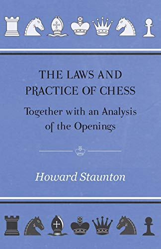 The Laws and Practice of Chess Together: Howard Staunton