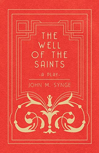 The Well of the Saints - A: J. M. Synge