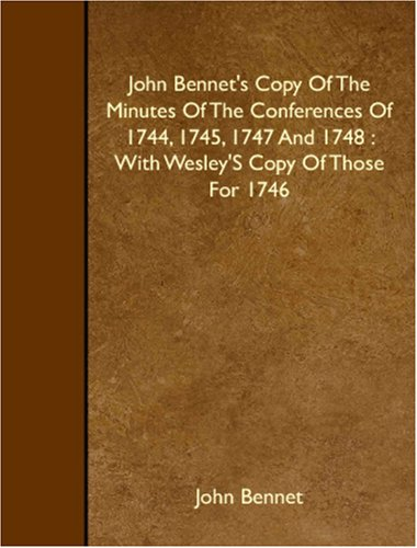 9781408635308: John Bennet's Copy Of The Minutes Of The Conferences Of 1744, 1745, 1747 And 1748 : With Wesley'S Copy Of Those For 1746