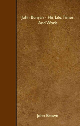 John Bunyan - His Life, Times And Work: Brown, John