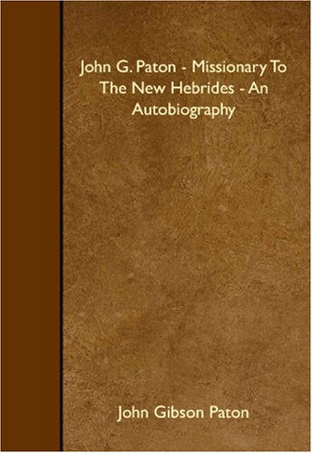9781408635711: John G. Paton - Missionary To The New Hebrides - An Autobiography