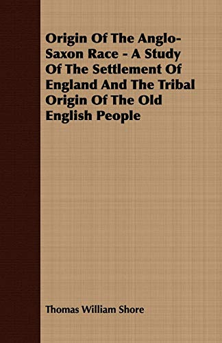 9781408637692: Origin Of The Anglo-Saxon Race - A Study Of The Settlement Of England And The Tribal Origin Of The Old English People