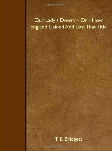 9781408638262: Our Lady's Dowry - Or - How England Gained And Lost That Title