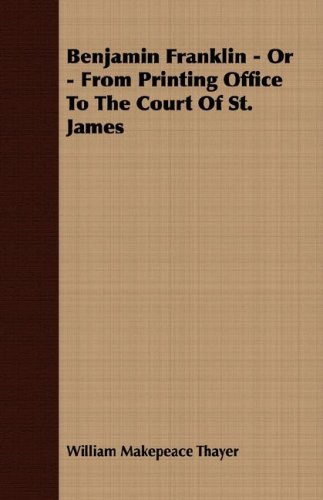 9781408639788: Benjamin Franklin - Or - From Printing Office To The Court Of St. James