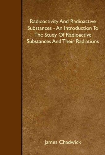 9781408640081: Radioactivity And Radioactive Substances - An Introduction To The Study Of Radioactive Substances And Their Radiations
