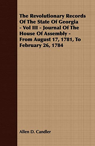 The Revolutionary Records Of The State Of Georgia - Vol III - Journal Of The House Of Assembly - ...
