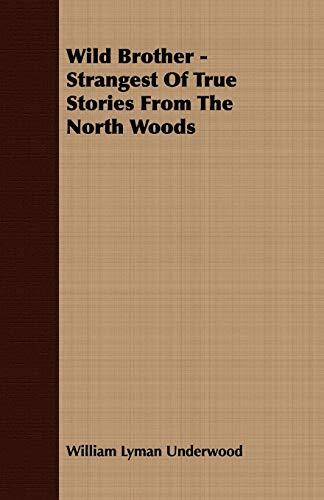 Wild Brother - Strangest Of True Stories: William Lyman Underwood