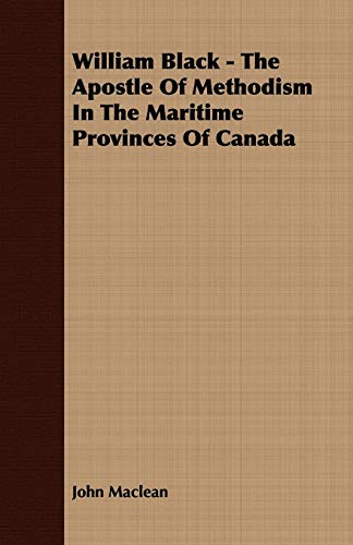 9781408641170: William Black - The Apostle Of Methodism In The Maritime Provinces Of Canada