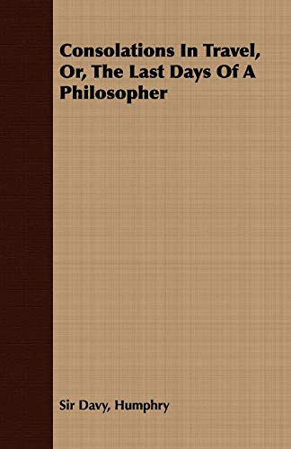 Consolations In Travel, Or, The Last Days Of A Philosopher: Davy, Humphry Sir