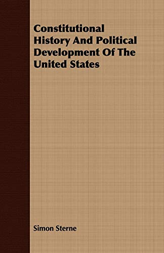 Constitutional History And Political Development Of The United States: Simon Sterne
