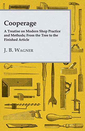 9781408644607: Cooperage; A Treatise On Modern Shop Practice And Methods; From The Tree To The Finished Article