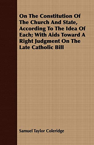 9781408647493: On The Constitution Of The Church And State, According To The Idea Of Each; With Aids Toward A Right Judgment On The Late Catholic Bill