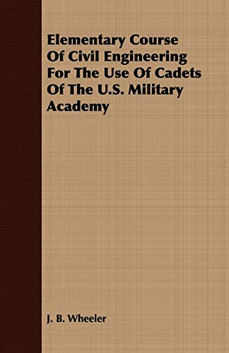 Elementary Course of Civil Engineering for the Use of Cadets of the U.S. Military Academy: Junius ...