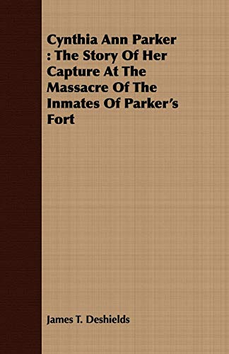9781408657294: Cynthia Ann Parker: The Story Of Her Capture At The Massacre Of The Inmates Of Parker's Fort