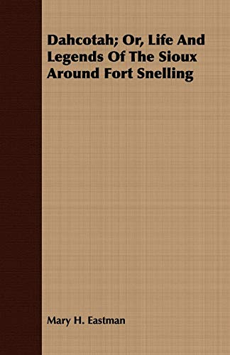 9781408657355: Dahcotah; Or, Life And Legends Of The Sioux Around Fort Snelling
