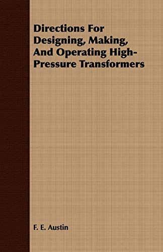 Directions For Designing, Making, And Operating High-Pressure Transformers: F. E. Austin