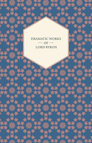 9781408659366: Dramatic Works of Lord Byron; Including Manfred, Cain, Doge of Venice, Sardanapalus, and The Two Foscari, Together With His Hebrew Melodies and Other Poems