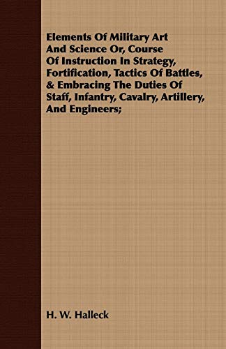 Elements of Military Art and Science Or,: Halleck, Henry Wager,