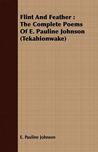 9781408664131: Flint and Feather: The Complete Poems of E. Pauline Johnson (Tekahionwake)