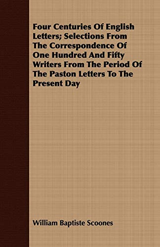 Four Centuries Of English Letters; Selections From: Scoones, William Baptiste