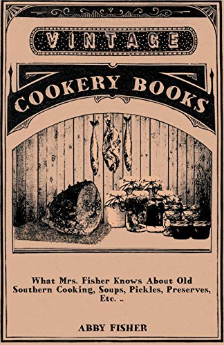 9781408665947: What Mrs. Fisher Knows About Old Southern Cooking, Soups, Pickles, Preserves, Etc. ..