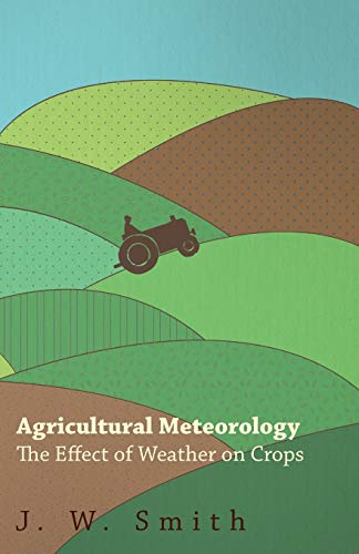 9781408666630: Agricultural Meteorology, The Effect Of Weather On Crops