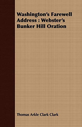 Washington's Farewell Address: Webster's Bunker Hill Oration: Thomas Arkle Clark