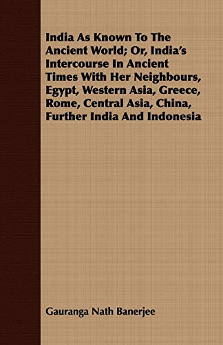 9781408669815: India As Known To The Ancient World; Or, India's Intercourse In Ancient Times With Her Neighbours, Egypt, Western Asia, Greece, Rome, Central Asia, China, Further India And Indonesia