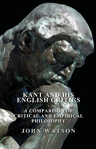 Kant And His English Critics. A Comparison Of Critical And Empirical Philosophy: John Watson