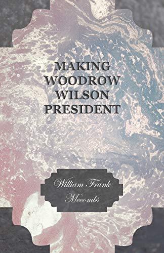 9781408671320: Making Woodrow Wilson President