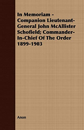 9781408673584: In Memoriam - Companion Lieutenant-General John McAllister Schofield; Commander-In-Chief Of The Order 1899-1903