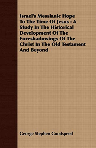 Israels Messianic Hope to the Time of Jesus: A Study in the Historical Development of the ...