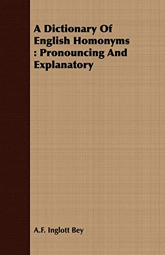 9781408680292: A Dictionary Of English Homonyms: Pronouncing And Explanatory