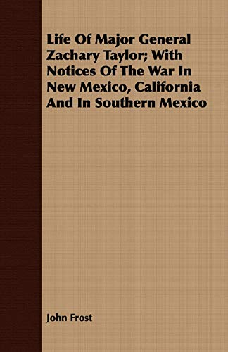 9781408683965: Life Of Major General Zachary Taylor; With Notices Of The War In New Mexico, California And In Southern Mexico