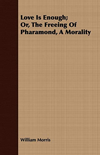 9781408685471: Love Is Enough; Or, the Freeing of Pharamond, a Morality